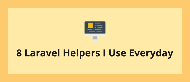 8 Laravel Helpers I Use Everyday