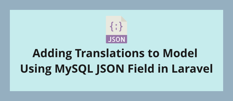 Adding Translations to Model Using MySQL JSON Field in Laravel
