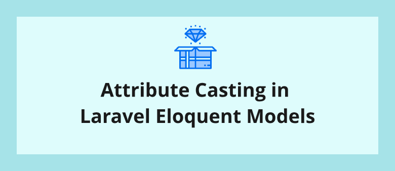 Attribute Casting in Laravel Eloquent Models