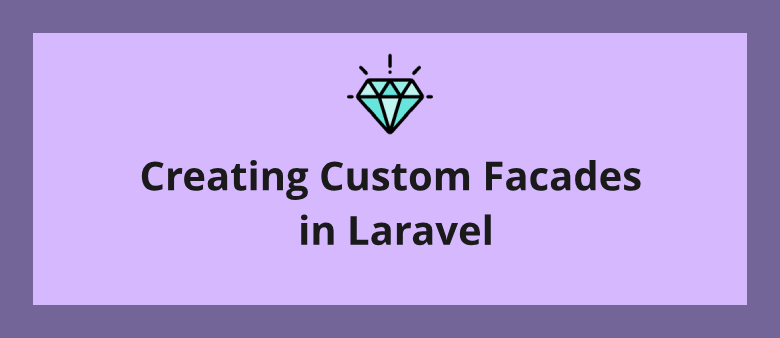 Creating Custom Facades in Laravel