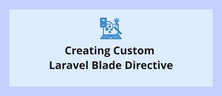Creating Custom Laravel Blade Directive