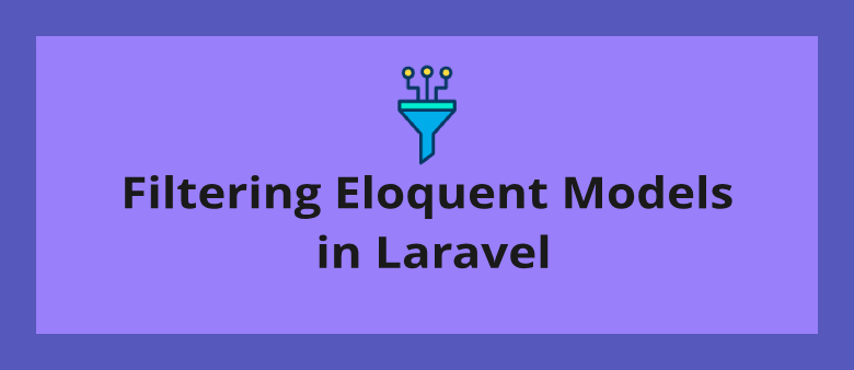 Filtering Eloquent Models in Laravel