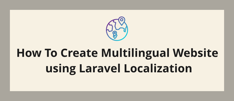 How To Create Multilingual Website using Laravel Localization