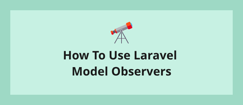 How To Use Laravel Model Observers