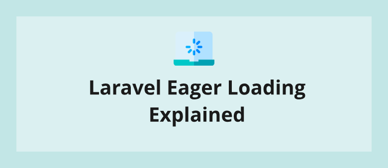 Laravel Eager Loading Explained