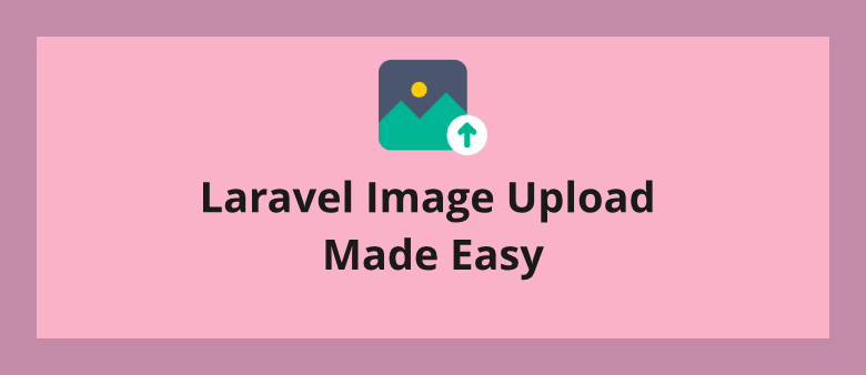 Laravel Image Upload Made Easy