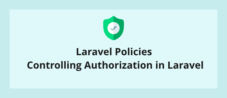 Laravel Policies Controlling Authorization in Laravel