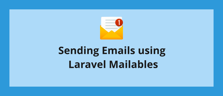 Sending Emails using Laravel Mailables
