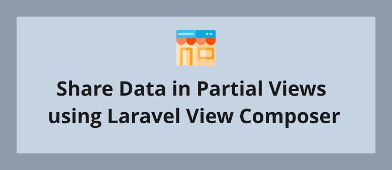 Share Data in Partial Views using Laravel View Composer