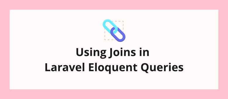 Using Joins in Laravel Eloquent Queries
