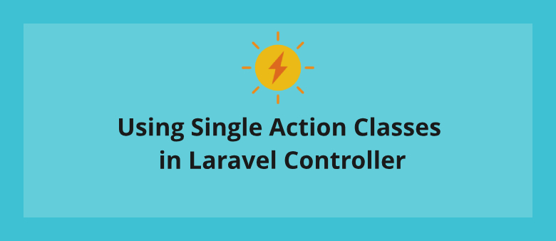 Using Single Action Classes in Laravel Controller