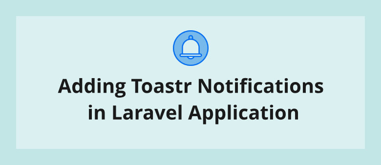 Adding Toastr Notifications in Laravel Application