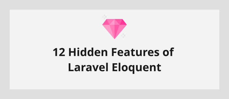 12 Hidden Features of Laravel Eloquent