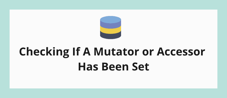 Checking If A Mutator or Accessor Has Been Set Eloquent Model
