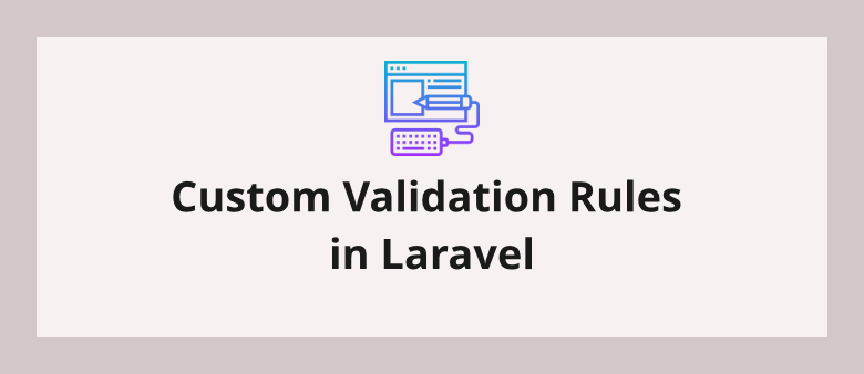 Custom Validation Rules in Laravel