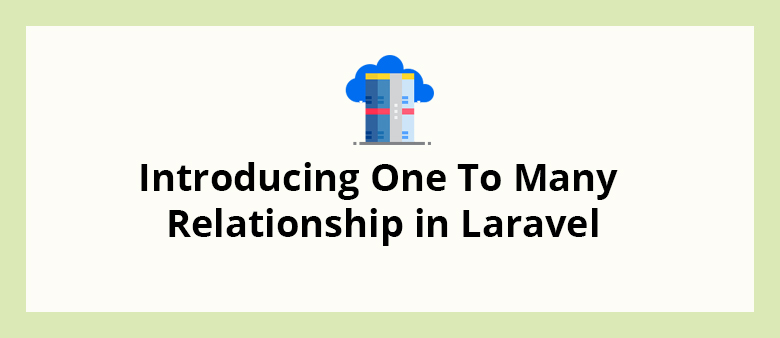 Introducing One To Many Relationship in Laravel