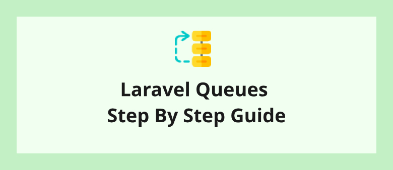 Laravel Queues Step By Step Guide