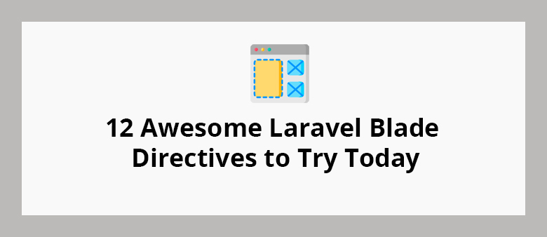 12 Awesome Laravel Blade Directives to Try Today