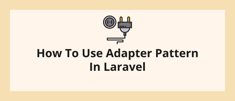How To Use Adapter Pattern In Laravel