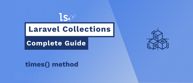Laravel Collections – times() Method