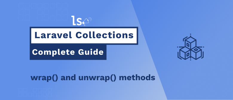 Laravel Collections – wrap and unwrap methods