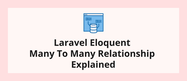 Laravel Eloquent Many To Many Relationship Explained