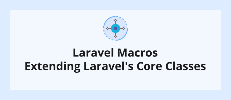 Laravel Macros - Extending Laravel's Core Classes