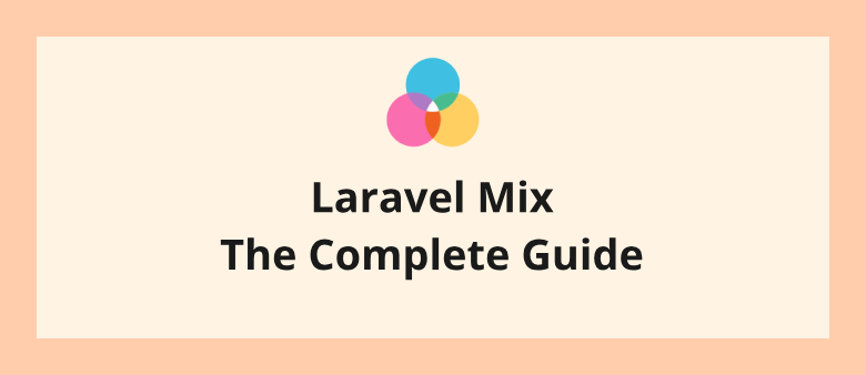 Laravel Mix The Complete Guide