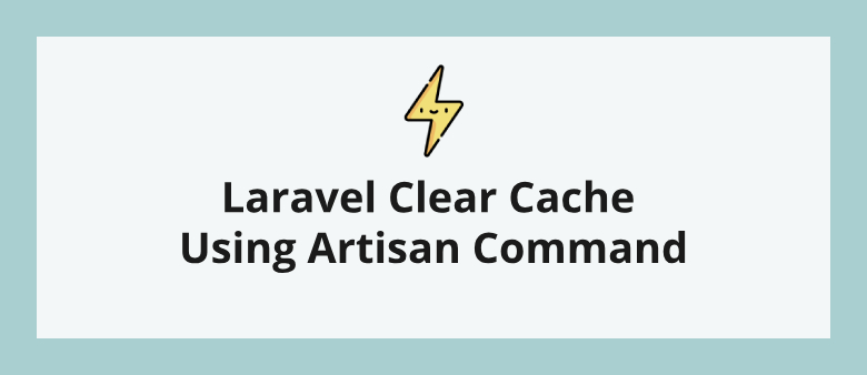 Laravel Clear Cache Using Artisan Command