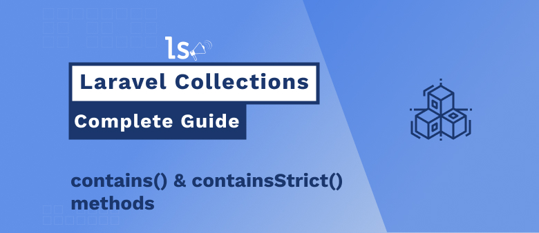 Laravel Collections – contains() & containsStrict() Methods