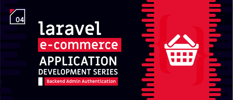 Laravel E-Commerce Application Development – Backend Admin Authentication