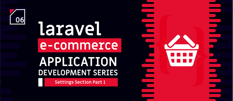 Laravel E-Commerce Application Development – Settings Section Part 1