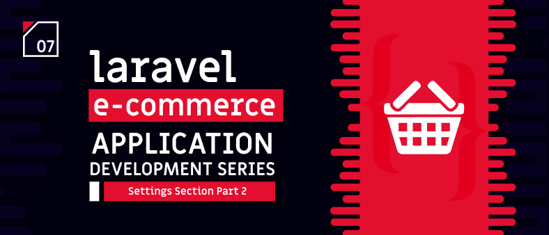 Laravel E-Commerce Application Development – Settings Section Part 2