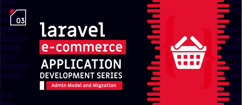 Laravel E-Commerce Application Development - Admin Model and Migration