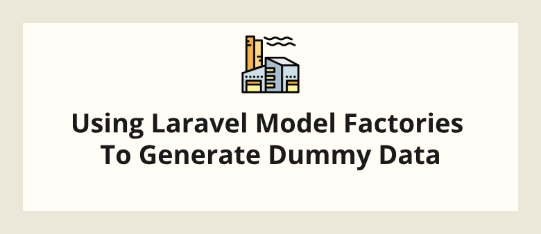 Using Laravel Model Factories To Generate Dummy Data