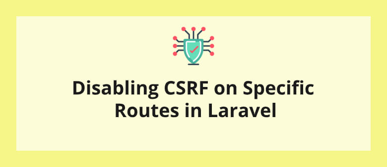 Disabling CSRF on Specific Routes in Laravel