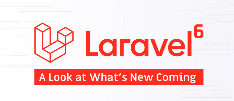 Laravel 6 - A Look At What's New Coming | LaraShout