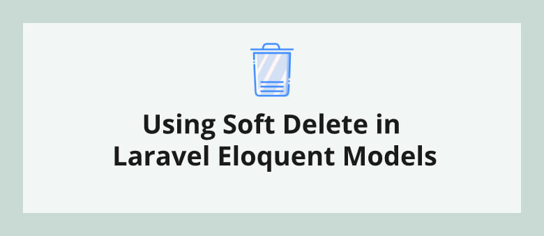Using Soft Delete in Laravel Eloquent Models