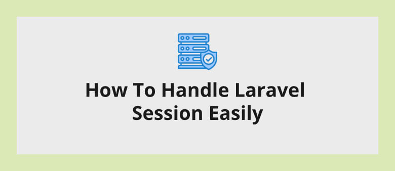 How To Handle Laravel Session Easily
