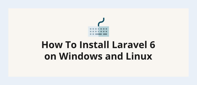 How To Install Laravel 6 on Windows and Linux