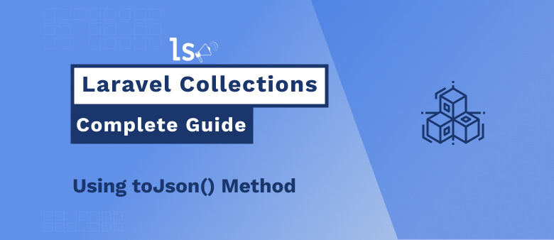 Laravel Collection - Using toJson Method