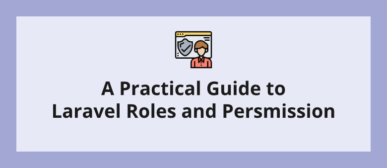 A Practical Guide to Laravel Roles and Permissions | LaraShout
