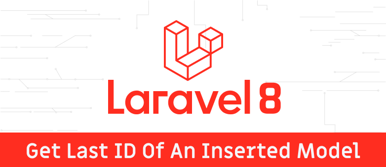 Laravel Get Last Id of an Inserted Model