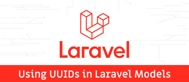Using UUIDs in Laravel Models